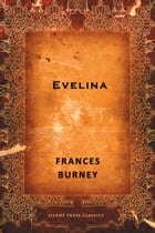 Evelina: Or The History of A Young Lady's Entrance into the World by Frances Burney
