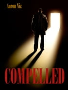 COMPELLED: A Serial Killer Thriller by Aaron Niz
