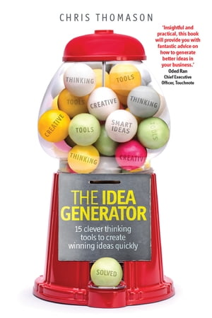 The Idea Generator 15 clever thinking tools to create winning ideas quickly