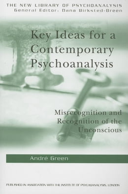 Book Key Ideas for a Contemporary Psychoanalysis by Green, Andre
