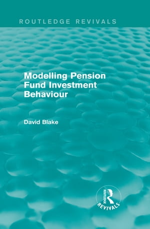 Modelling Pension Fund Investment Behaviour (Routledge Revivals)