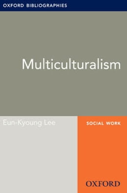 Book Multiculturalism: Oxford Bibliographies Online Research Guide by Eun-Kyoung Lee