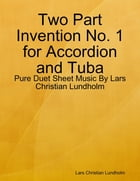 Two Part Invention No. 1 for Accordion and Tuba - Pure Duet Sheet Music By Lars Christian Lundholm by Lars Christian Lundholm