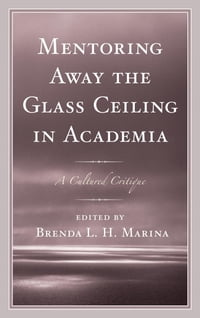 Mentoring Away the Glass Ceiling in Academia: A Cultured Critique