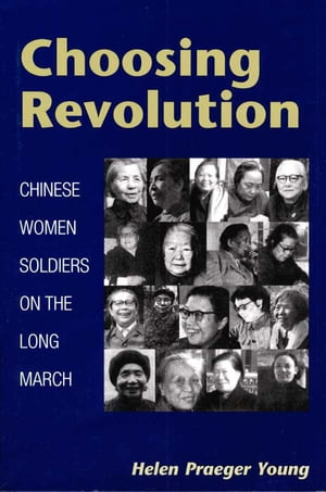 Choosing Revolution Chinese Women Soldiers on the Long March