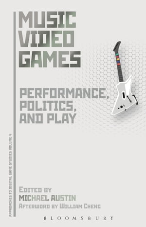 Music Video Games: Performance, Politics, and Play