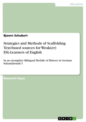 Strategies and Methods of Scaffolding Text-based sources for Weak(er) ESL-Learners of English: In an exemplary Bilingual Module of History in German Sekundarstufe I