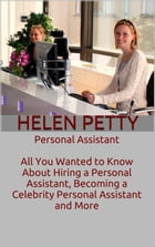 Personal Assistant: All You Wanted to Know About Hiring a Personal Assistant, Becoming a Celebrity Personal Assistant an by Helen Petty