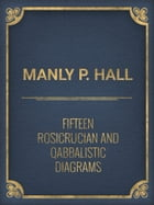 Fifteen Rosicrucian and Qabbalistic Diagrams by Manly P. Hall