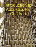 Introduction to Acoustics for Children 22870b1e-b4b5-4abb-8194-e0a39b1ea008