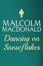 Dancing On Snowflakes by Malcolm Macdonald