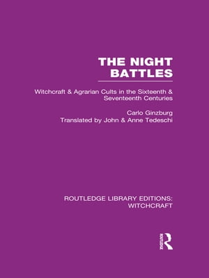 The Night Battles (RLE Witchcraft) Witchcraft and Agrarian Cults in the Sixteenth and Seventeenth Centuries