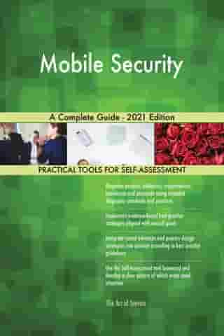 Mobile Security A Complete Guide - 2021 Edition by Gerardus Blokdyk