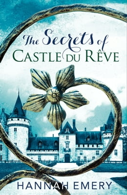 Book The Secrets of Castle Du Rêve: A thrilling saga of three women's lives tangled together in a web of… by Hannah Emery