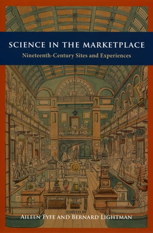 Science in the Marketplace Nineteenth-Century Sites and Experiences