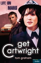 Life on Mars: Get Cartwright by Tom Graham