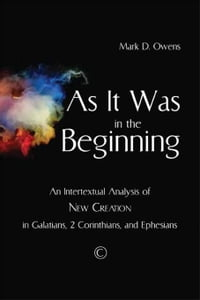 As it Was in the Beginning: An Intertextual Analysis of New Creation in Galatians, 2 Corinthians…