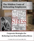 The Hidden Costs of Relocating Employees: Corporate Strategies for Reducing Loss from Relocation Stress by P. Carlisle, Ph.D.