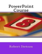 PowerPoint Course by Robert Stetson
