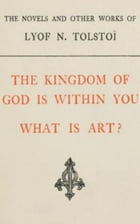 The Kingdom of God is Within You, What is Art by Leo Tolstoy