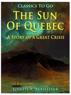 The Sun Of Quebec / A Story of a Great Crisis