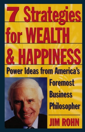7 Strategies for Wealth & Happiness Power Ideas from America's Foremost Business Philosopher