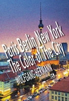 Paris Berlin New York - The Color of the City by Wolfgang Hermann