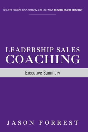 Leadership Sales Coaching: Executive Summary by Jason Forrest