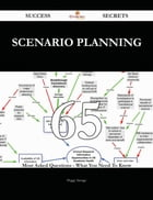 Scenario Planning 65 Success Secrets - 65 Most Asked Questions On Scenario Planning - What You Need To Know