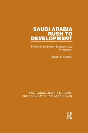 Saudi Arabia: Rush to Development (RLE Economy of Middle East) Profile of an Energy Economy and Investment