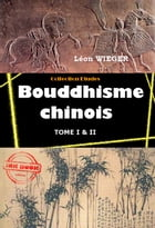 Bouddhisme chinois: Edition intégrale (Tome I & II) by Léon Wieger