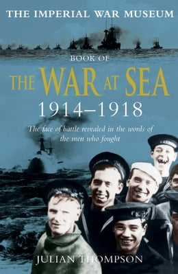Book Imperial War Museum Book of the War at Sea 1914-18 by Julian Thompson