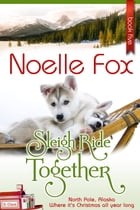 Sleigh Ride Together: North Pole, Alaska by Noelle Fox