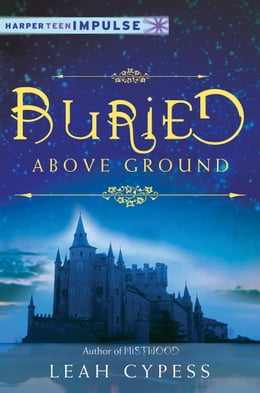 Book Buried Above Ground: A Nightspell Novella by Leah Cypess