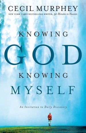 Knowing God,  Knowing Myself An Invitation to Daily Discovery