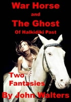 War Horse and The Ghost of Halkidiki Past: Two Fantasies by John Walters