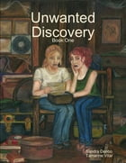 Unwanted Discovery - Book One by Sandra Denbo
