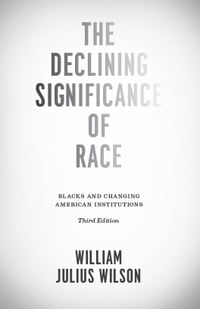 The Declining Significance of Race: Blacks and Changing American Institutions, Third Edition