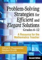 Problem-Solving Strategies for Efficient and Elegant Solutions, Grades 6-12: A Resource for the Mathematics Teacher by Stephen Krulik