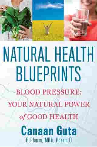 Natural Health Blueprints: Blood Pressure: Your Natural Power of Good Health