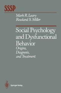 Social Psychology and Dysfunctional Behavior: Origins, Diagnosis, and Treatment