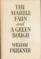 The Marble Faun and A Green Bough by William Faulkner