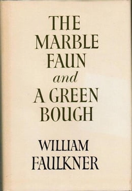 Book The Marble Faun and A Green Bough by William Faulkner