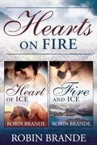 Hearts on Fire: Heart of Ice + Fire and Ice by Robin Brande