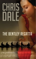 The Bentley Regatta: A hive of rivalry, blackmail, murder & intrigue by Chris Dale