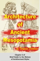 Architecture of Ancient Mesopotamia: Chapter 2 of Brief Guide to the History of Architectural Styles by Tatyana Fedulova