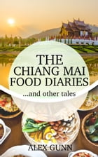The Chiang Mai Food Diaries… and other tales by Alex Gunn