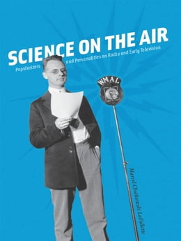 Book Science on the Air: Popularizers and Personalities on Radio and Early Television by Marcel Chotkowski LaFollette