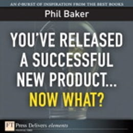 Book You've Released a Successful New Product: Now What? by Phil Baker