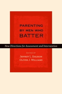 Parenting by Men Who Batter: New Directions for Assessment and Intervention
